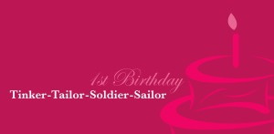 Happy first birthday Tinker-Tailor-Soldier-Sailor