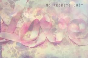 No regrets, just love